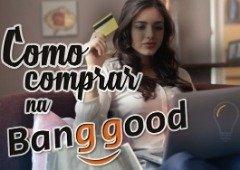 Como comprar na Banggood sem alfândega e com segurança