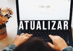 Google Chrome: como atualizar o browser em segurança