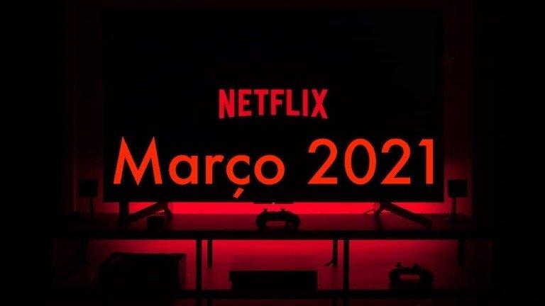 Netflix: estreias de filmes e séries em março de 2021
