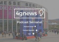 Podcast 4gnews 115 já disponível: Um olhar sobre a IFA, a vida sem bloatware & mais